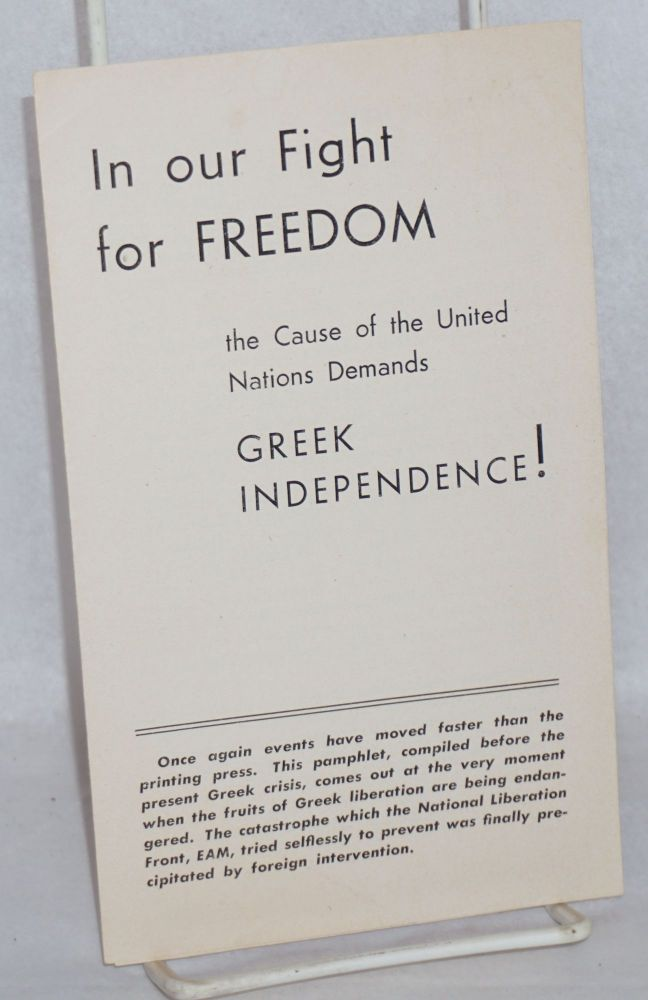 In our fight for freedom: the cause of the United Nations demands Greek independence! Greek American Committee for National Unity.