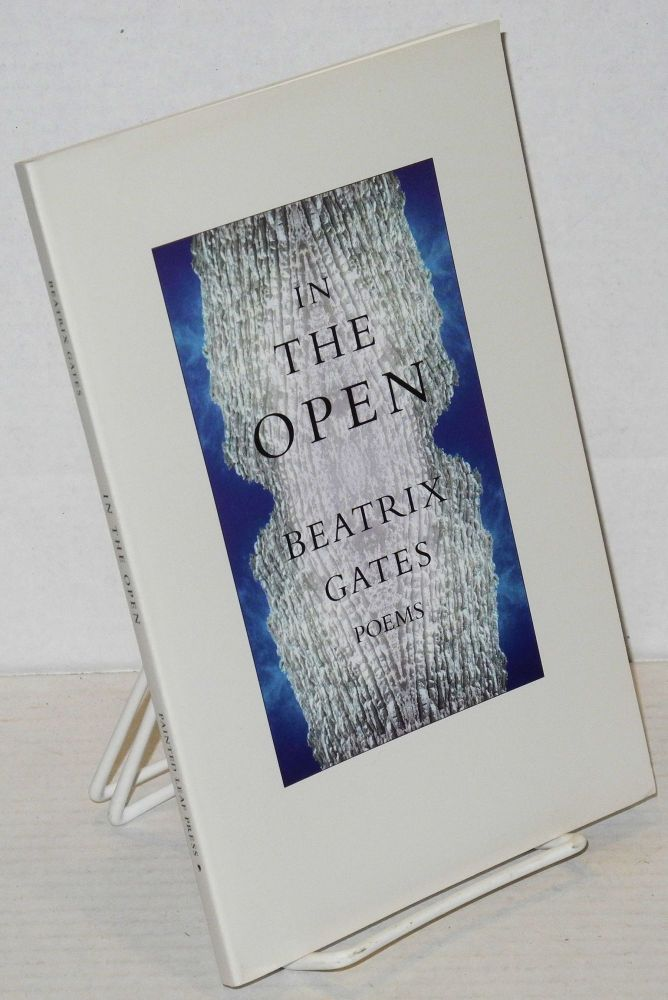 In the open: poems. Beatrix Gates.