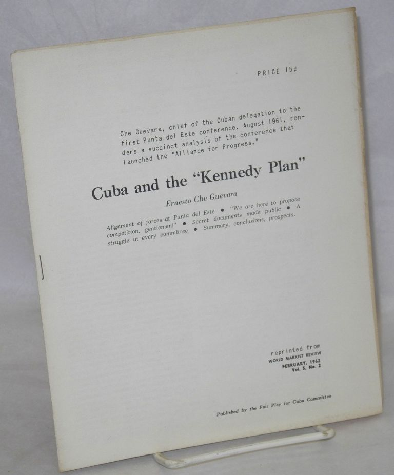 "Cuba and the ""Kennedy Plan."" Alignment of forces at Punta del Este. ""We are here to propose competition, gentlemen!"" Secret documents made public. A struggle in every committee. Summary, conclusions, prospects. Ernesto Che Guevara."