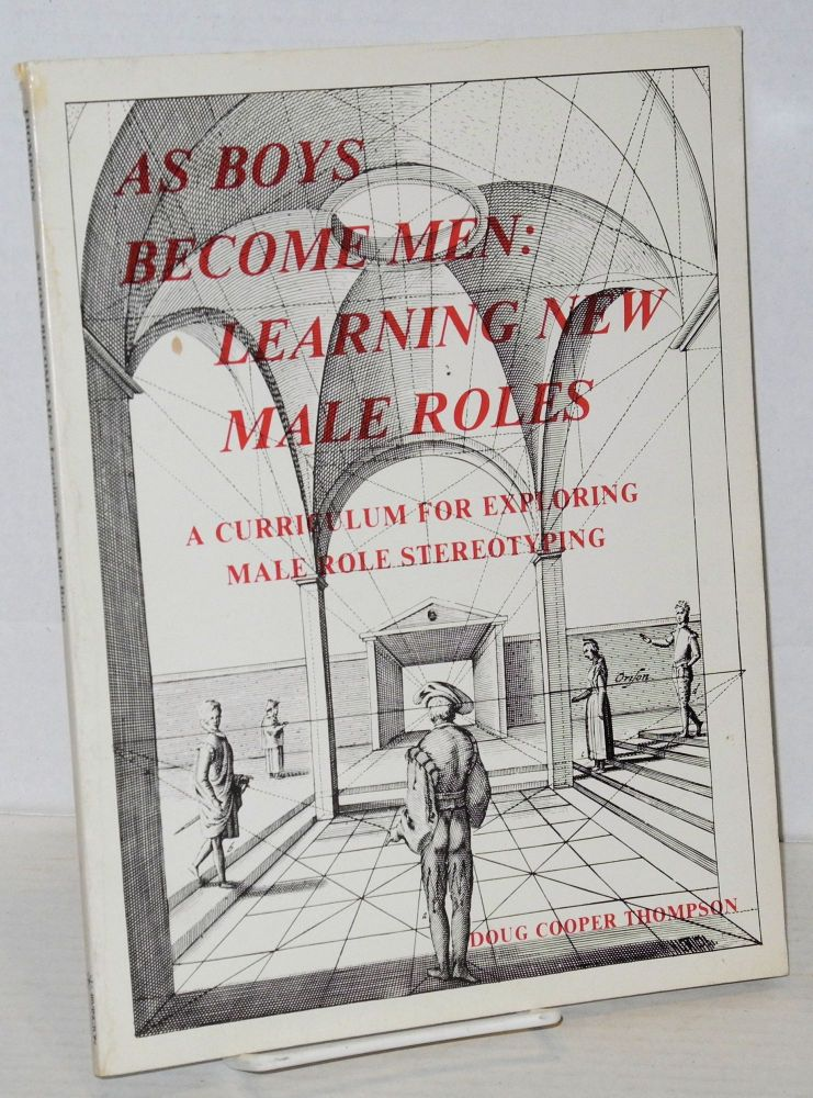 As boys become men: learning new male roles; a curriculum for exploring male role stereotyping. Doug Cooper Thompson.