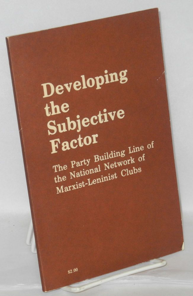 Developing the subjective factor. The Party building line of the National Network of Marxist-Leninist Clubs. 2nd edition. Supplement: Questions and answers on the rectification party building line. National Network of Marxist-Leninist Clubs.