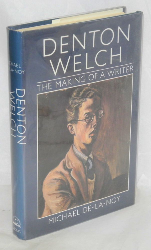 Denton Welch; the making of a writer. Michael De-la-Noy.