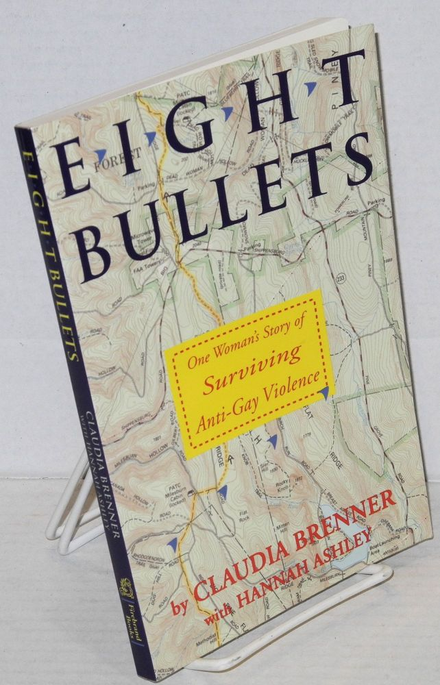 Eight bullets: one woman's story of surviving anti-gay violence. Claudia Brenner, Hannah Ashley.