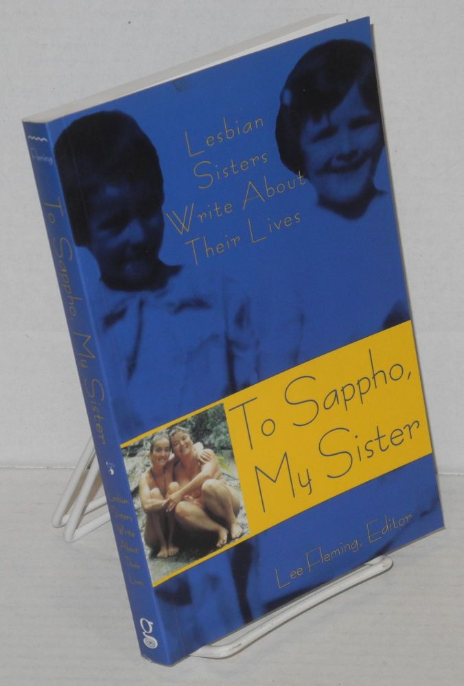 To Sappho, my sister: lesbian sisters write about their lives. Lee Fleming.