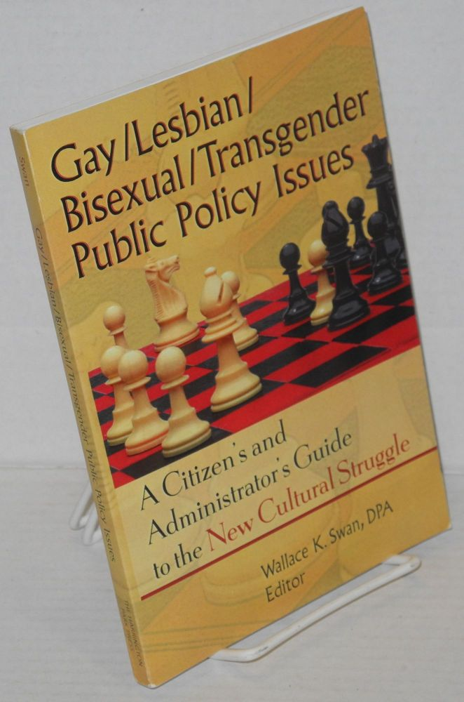 Gay/Lesbian/Bisexual/Transgender public policy issues: a citizen's and administrator's guide to the new cultural struggle. Wallace K. Swan.