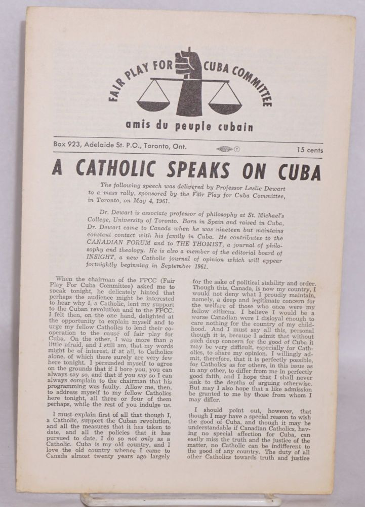 A Catholic speaks on Cuba. the following speech was delivered by professor Leslie Dewart to a mass rally, sponsored by the Fair Play for Cuba Committee, in Toronto, on May 4, 1961. Leslie Dewart.