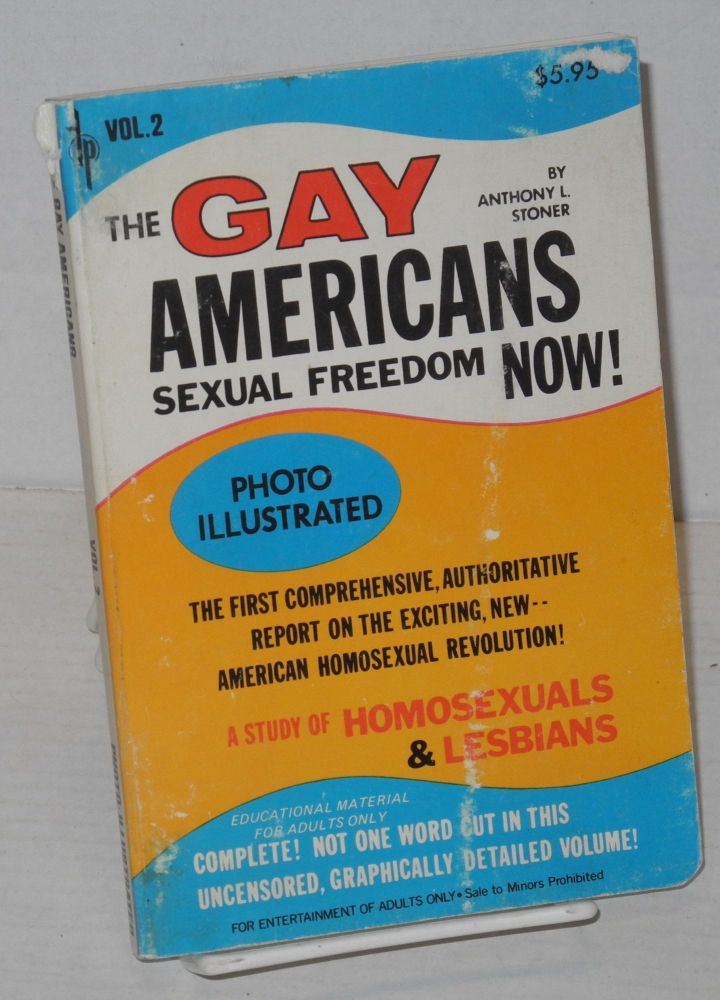 The gay Americans; sexual freedom now! Vol. 2, photo illustrated, the first comprehensive, authoritative report on the exciting, new -- American homosexual revolution. A study of homosexuals & lesbians. Anthony Stoner.