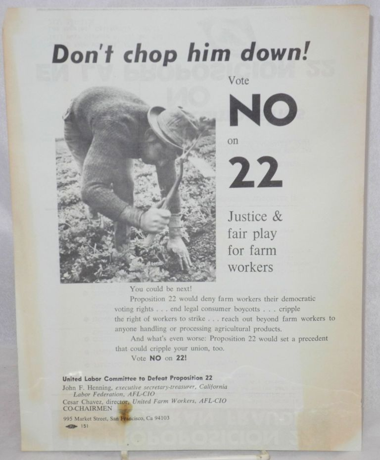 Don't chop him down! Vote No on 22. Justice and fair play for farm workers / La proposicion 22 es un gran fraude [handbill]. United Farm Workers.