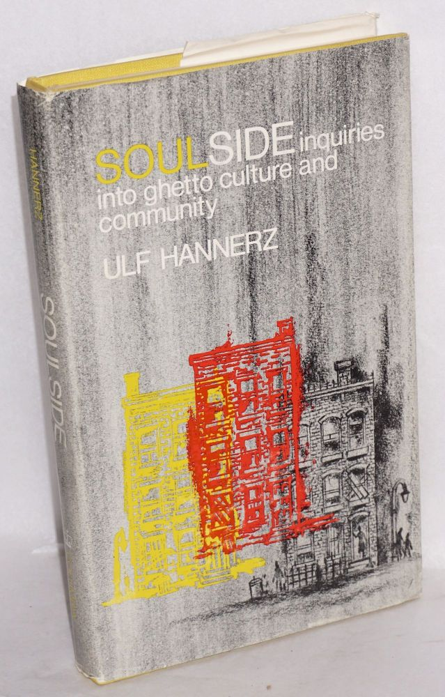 Soulside; inquiries into ghetto culture and community. Ulf Hannerz.