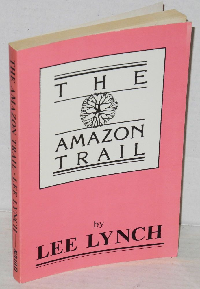 The Amazon trail. Lee Lynch.