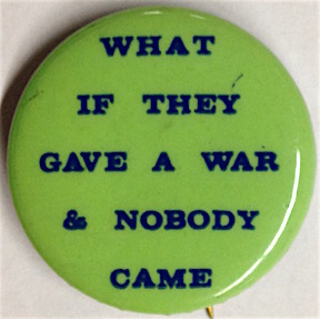 What if they gave a war & nobody came [pinback button]