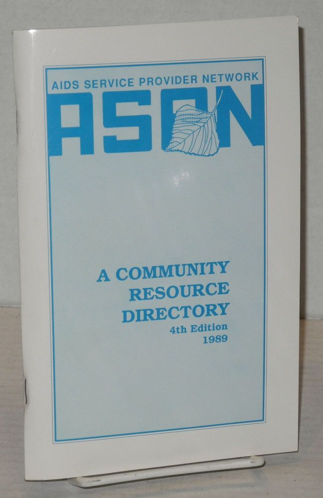 Shedding light on AIDS: a community resource directory, 4th edition 1989. ASPN/AIDS Service Provider Network.