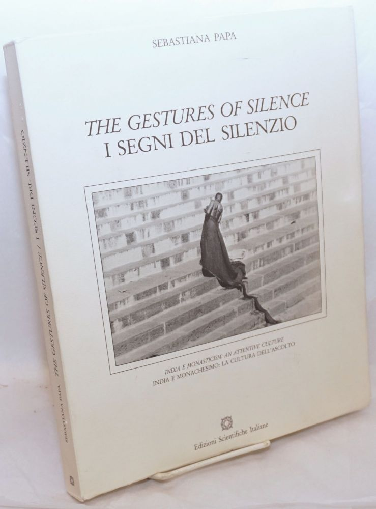The Gestures of Silence / I Segni del Silenzio. India e Monasticism: An Attentive Culture. Translation by Ugo Caroli. Sebastiana Papa.