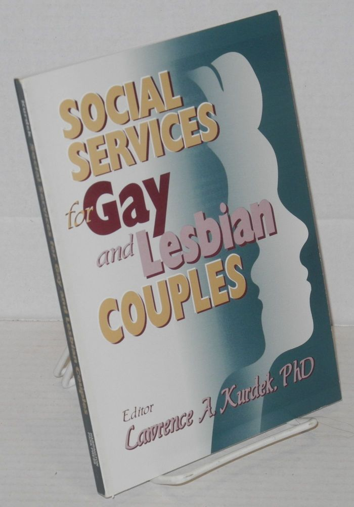 Social services for gay and lesbian couples. Lawrence A. Kurdek, Ph D.