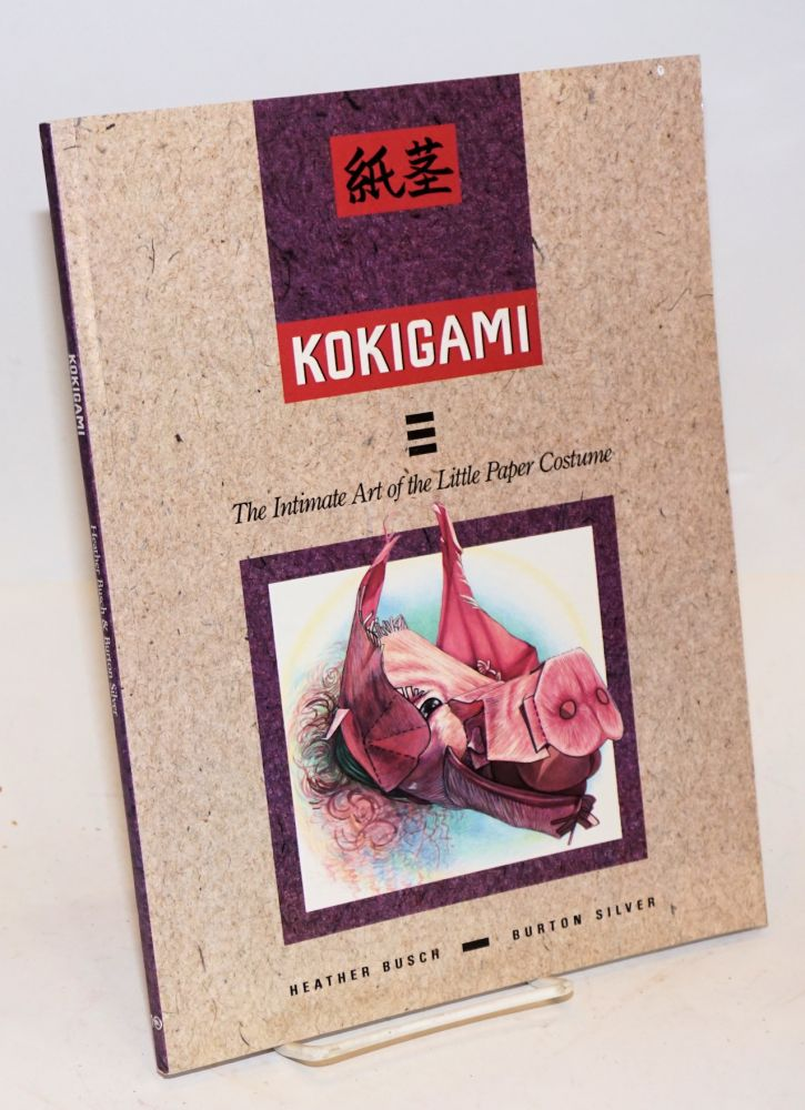 Kokigami: the intimate art of the little paper costume. Heather Busch, Burton Silver.
