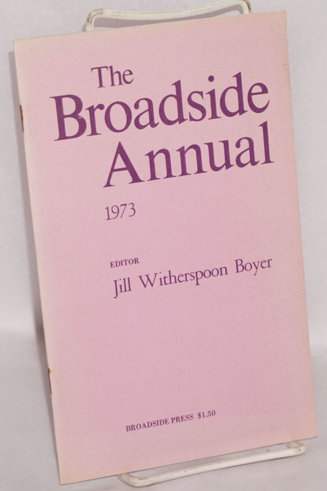 The Broadside annual, 1973, introducing new Black poets. Jill Witherspoon Boyer.