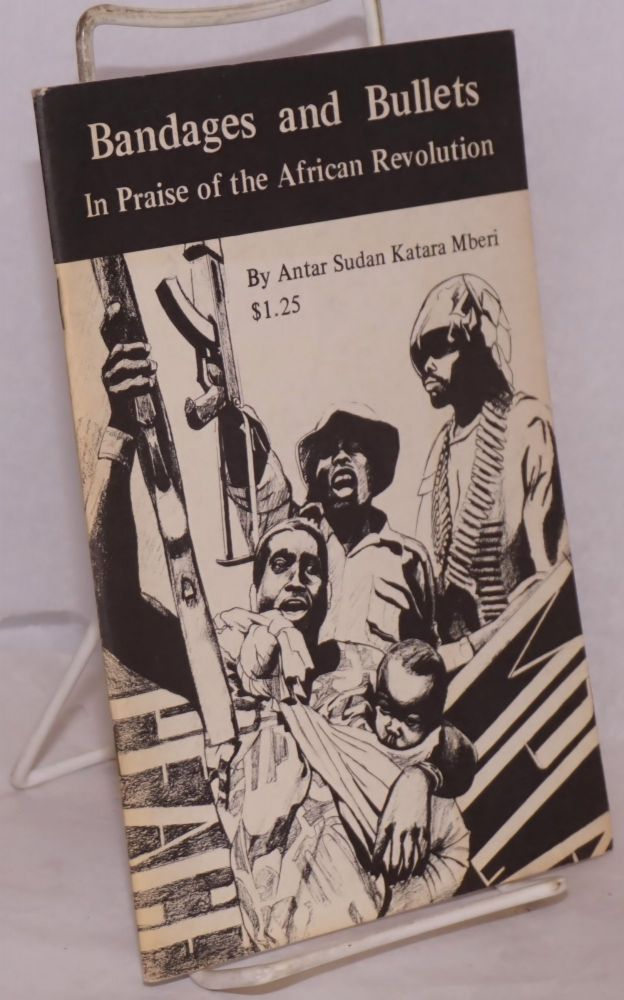 Bandages and bullets: in praise of the African revolution, a book of poems. Antar Sudan Katara Mberi.