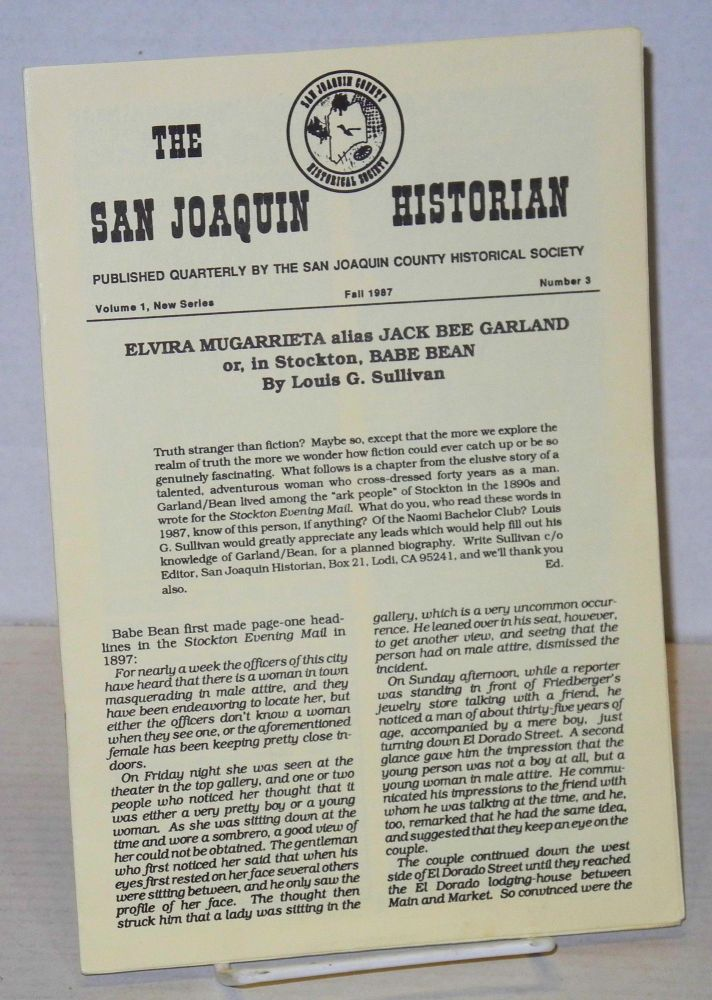 The San Joaquin Historian: vol. 1, new series, #3, Fall 1987: Elvira Mugarrieta alias Jack Bee Garland or, in Stockton, Babe Bean. John Porter Bloom, , Louis G. Sullivan.