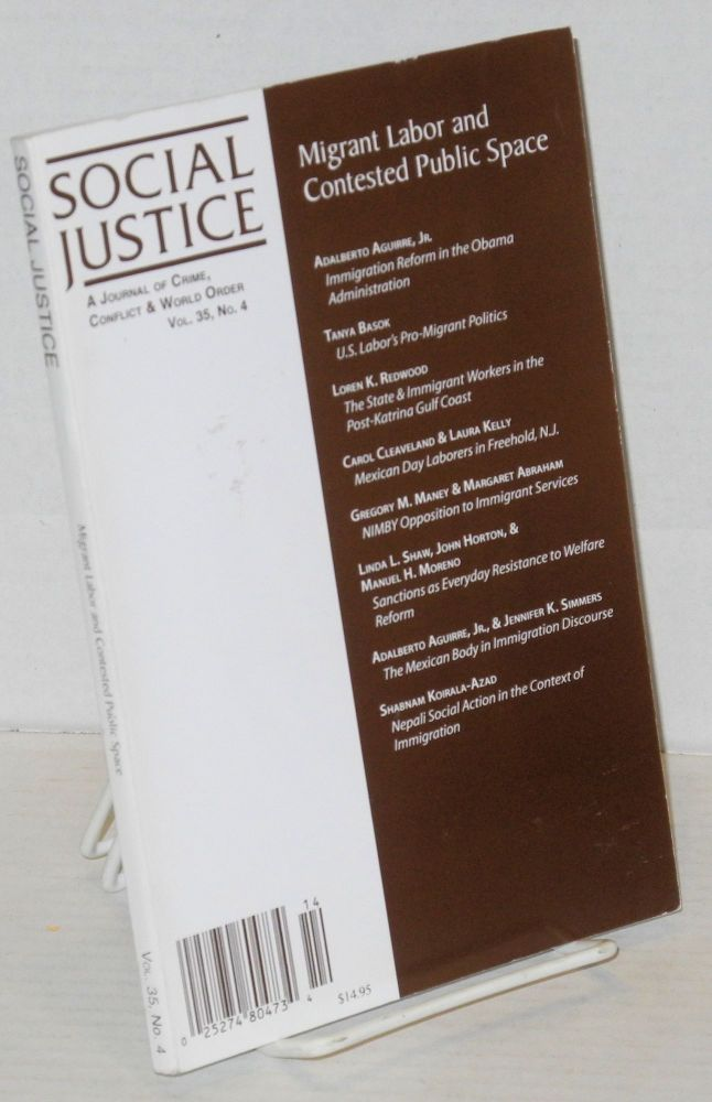 Social justice: a journal of crime, conflict and world order; Vol. 35, No. 4 Migrant labor and contested public space. Tanya Basok, Gregory Shank, Adalberto Aguirre Jr.