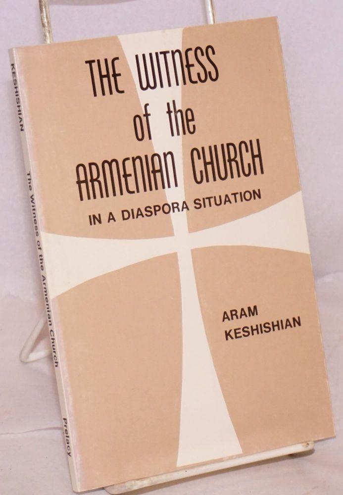 The witness of the Armenian Church in a diaspora situation:problems, perspectives, prospects. Aram Keshishian.