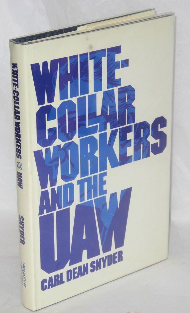 White-collar workers and the UAW. Carl Dean Snyder.