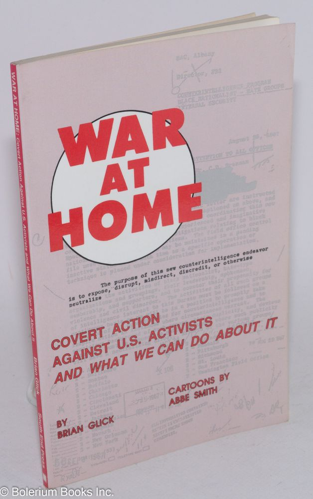 War at home, covert action against U.S. activists and what we can do about it. Cartoons by Abbe Smith. Brian Glick.