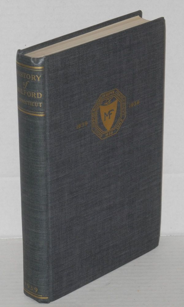 History of Milford Connecticut 1639 - 1939. the Federal Writers' Project of the Work Projects Administration for the State of Connecticut, Compiled.