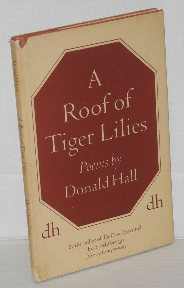 A roof of tiger lilies: poems. Donald Hall.