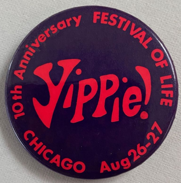 Yippie! / 10th anniversary Festival of Life / Chicago Aug. 26-27 [pinback button]. Youth International Party, Yippies.
