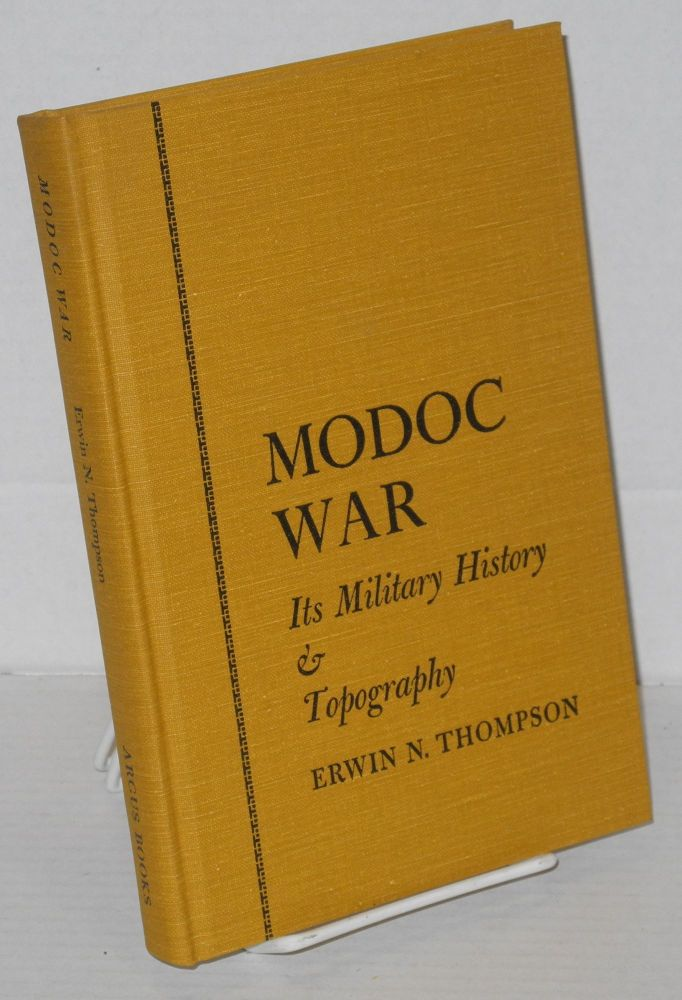 Modoc war: its military history & topography. Keith A. Murray, Erwin N. Thompson, , a.