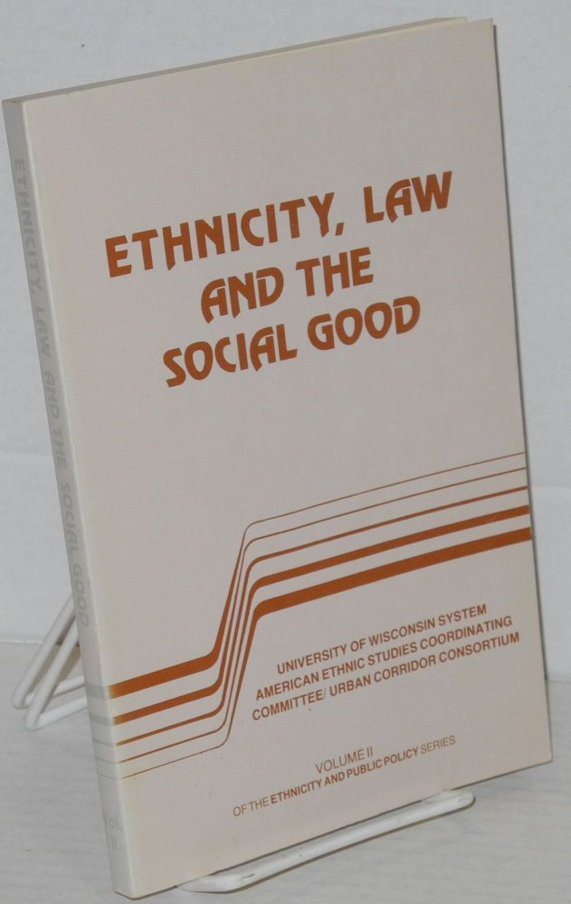 Ethnicity, Law and the Social Good Volume II of the Ethnicity and public policy series. Winston A. Van Horne, ed.