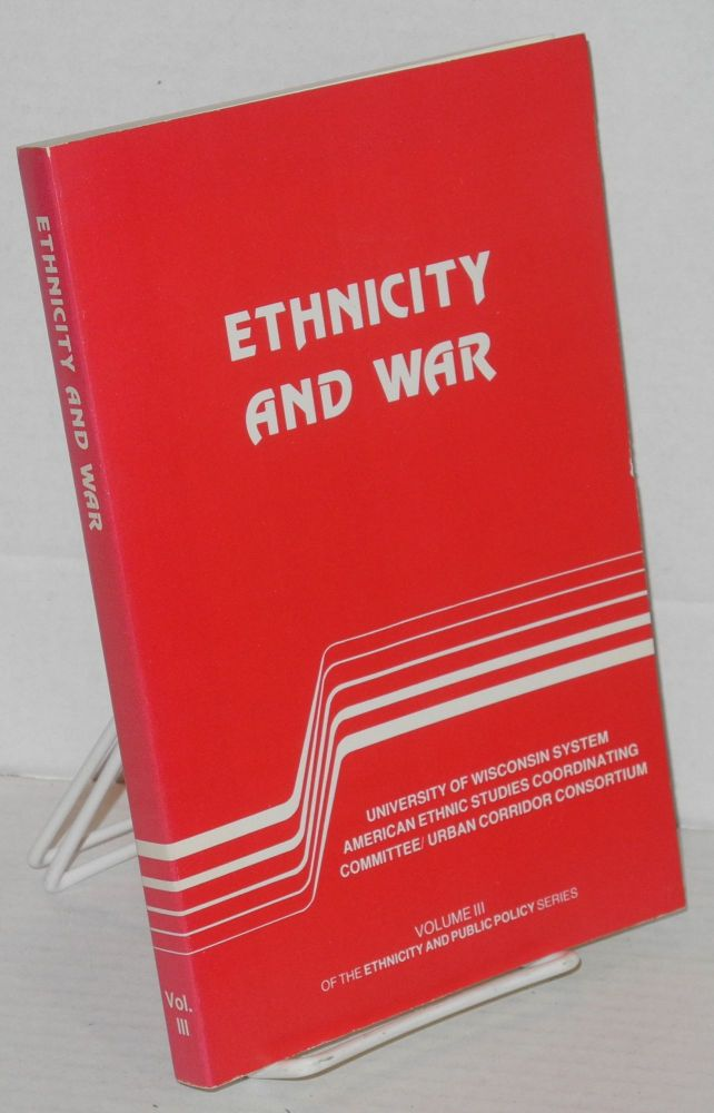 Ethnicity and War Volume III of the Ethnicity and public policy series. Winston A. Van Horne, ed.