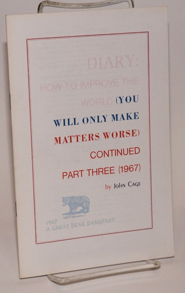 Diary: how to improve the world (you will only make matters worse) continued part three (1967). John Cage.