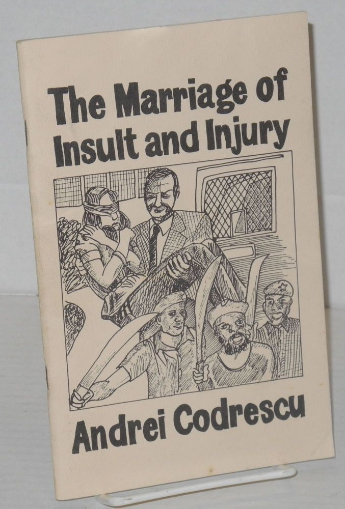 The marriage of insult and injury. Andrei Codrescu.