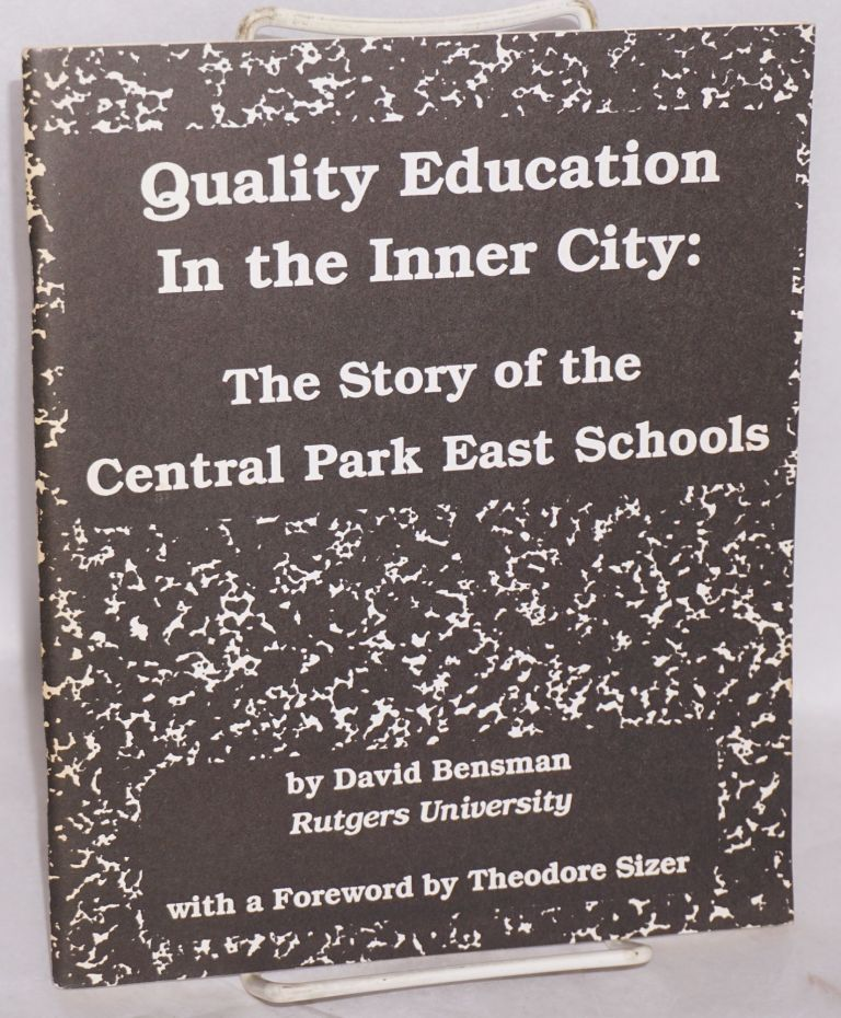 Quality education in the inner city: the story of Central Park East Schools. With a foreword by Theodore Sizer. David Bensman.