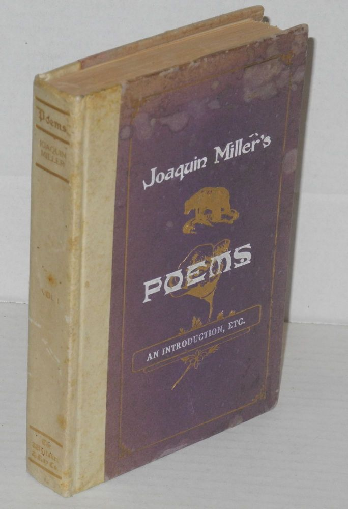 Joaquin Miller's poems [in six volumes] volume one; an introduction, etc. [odd volume]. Joaquin Miller.