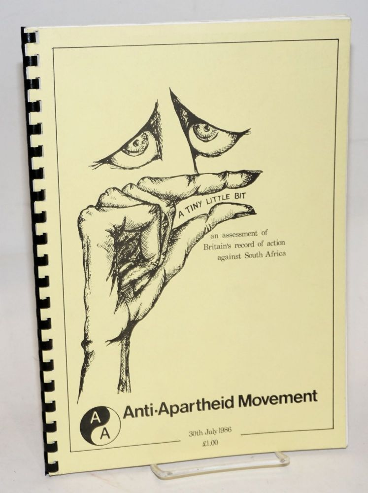 A Tiny little bit, an assessment of Britain's record of action against South Africa. Anti-Apartheid Movement.
