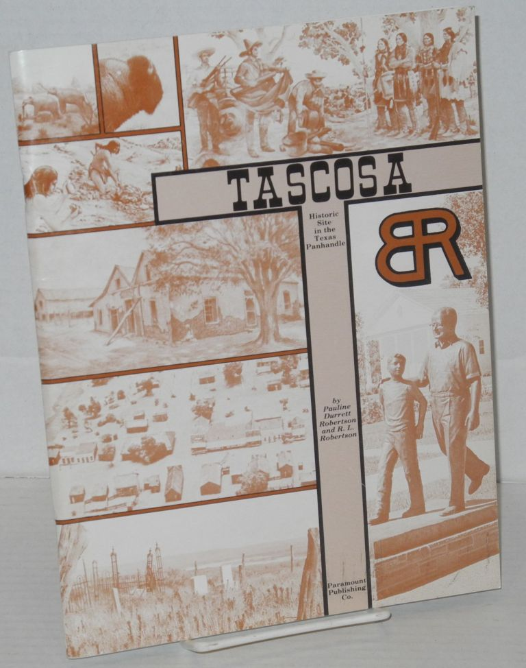Tascosa: historic site in the Texas Panhandle. Pauline Durrett Robertson, R. L.