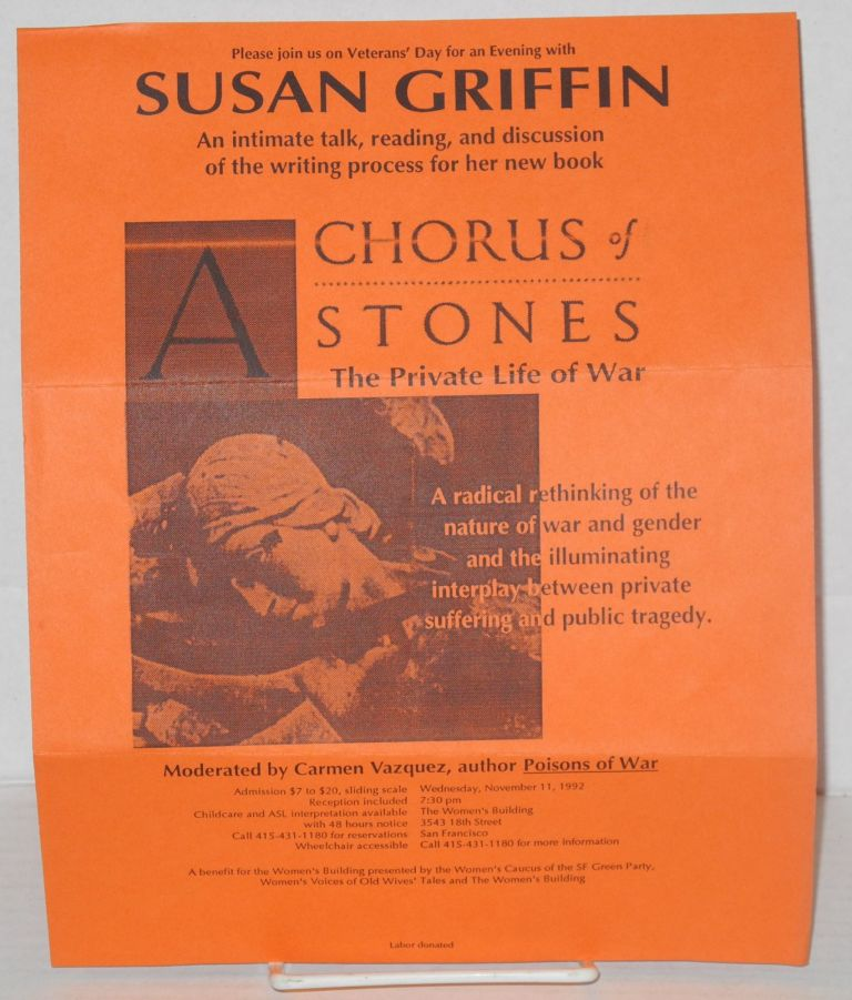 """Please join us on Veterans' Day for an evening with Susan Griffin [handbill] an intimate talk, reading, and iscussion of the writing process for her new book """"A Chorus of Stones: the private life of war"""" Susan Griffin."""
