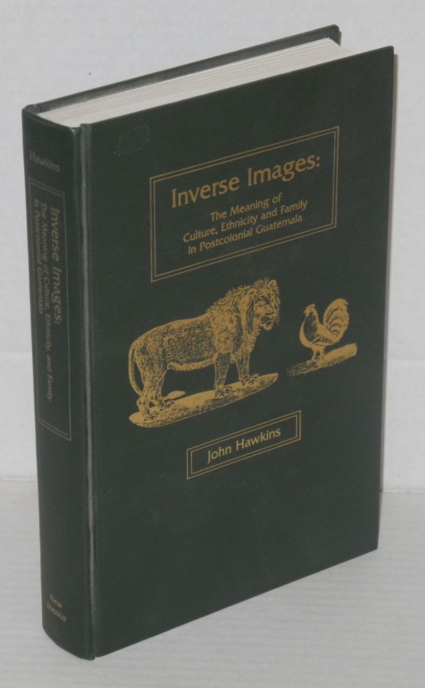 Inverse images: the meaning of culture, ethnicity and family in postcolonial Guatemala. John Hawkins, , Manning Nash.