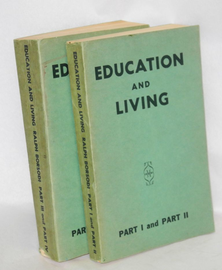 Education and living.; Part I and part II; Part III and part IV [complete set]. Ralph Borsodi.