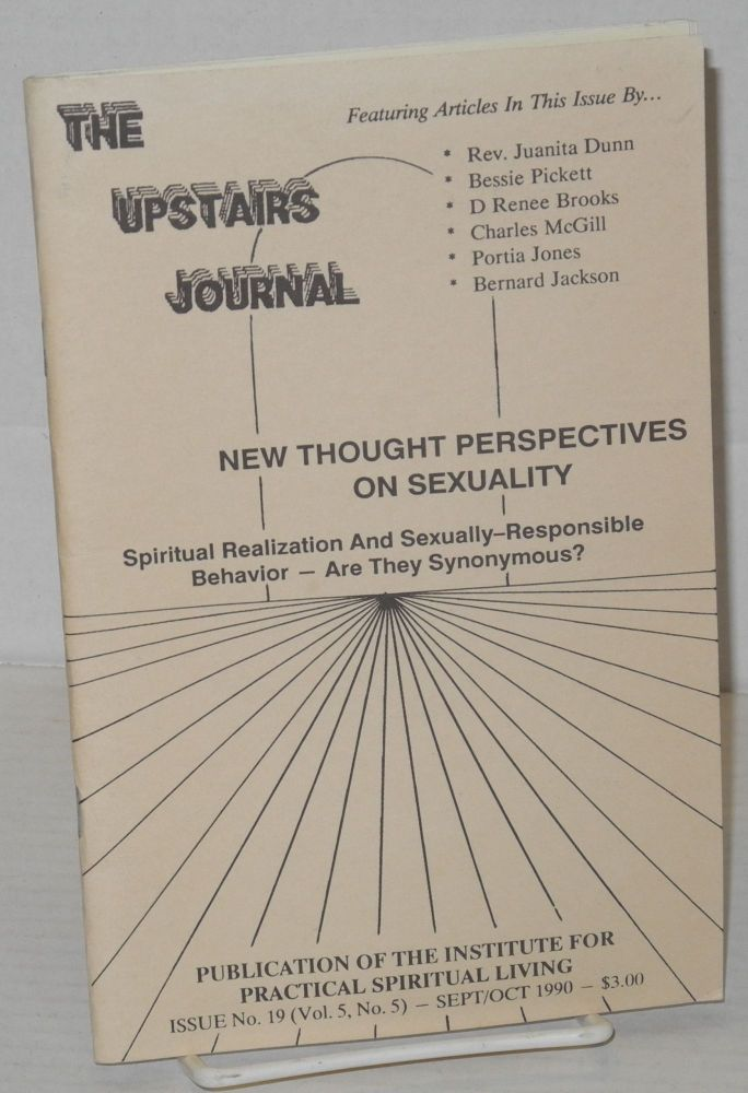 The upstairs journal: vol. 5, #5, whole # 19, Sept/Oct 1990: new thought perspectives on sexuality. Bernard Jackson, , Reverend Juanita Dunn, Portia Jones, Charles McGill, D. Renee Brooks, Bessie Pickett.