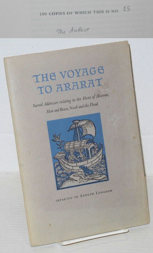 The voyage to Ararat: sacred addresses relating to the hosts of heaven, man and beast, Noah and The Flood imparted to Andrew Longbow. Andrew Longbow.