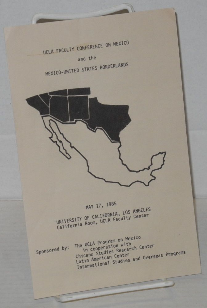 UCLA Faculty Conference on Mexico and the Mexico-United States Borderlands [program] May 17, 1985, UCLA, California Room, Faculty Center