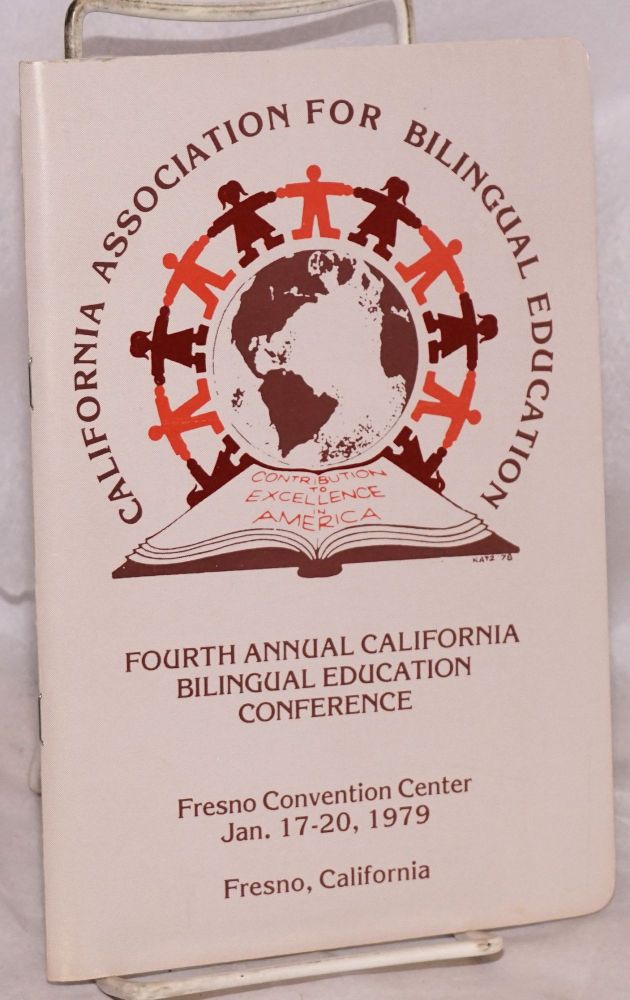 Fourth Annual California Bilingual Education Conference [program booklet] Fresno Convention Center, Jan. 17-20, 1979. California Association for Bilingual Education.
