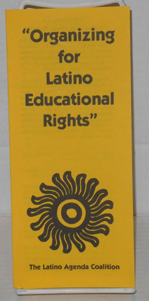 """Organizing for Latino educational rights"" [brochure]. The Latino Agenda Coalition."