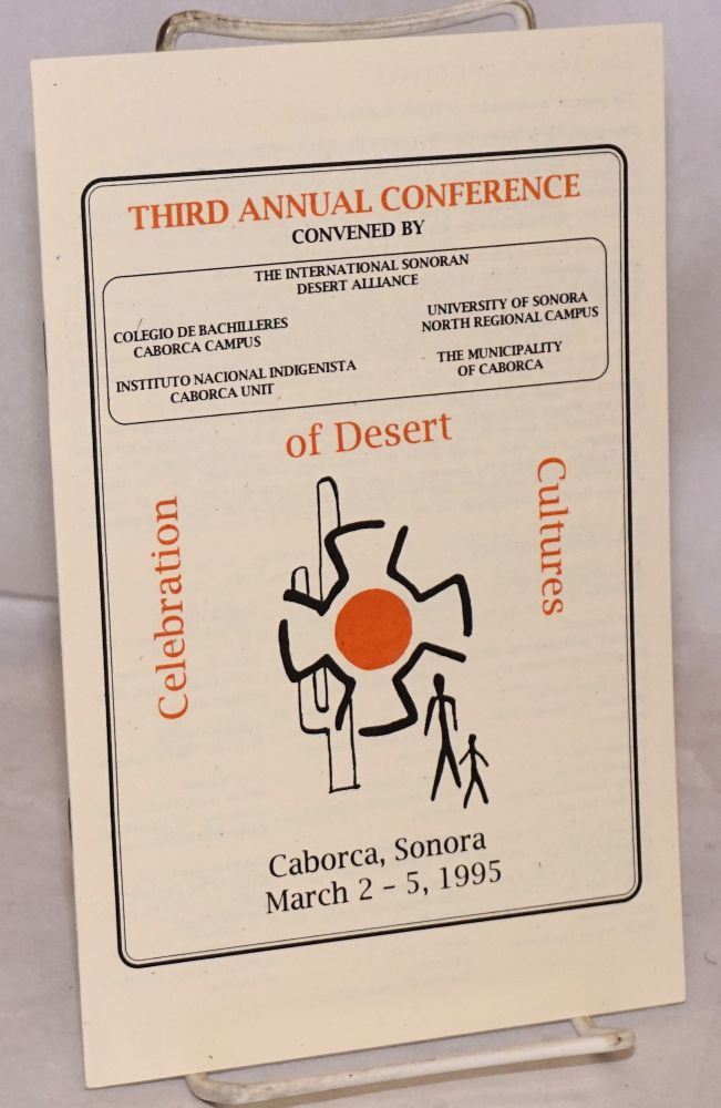 Third Annual Conference convened by The International Sonoran Desert Alliance: Celebration of desert cultures [program] Caborca, Sonora, March 2-5, 1995