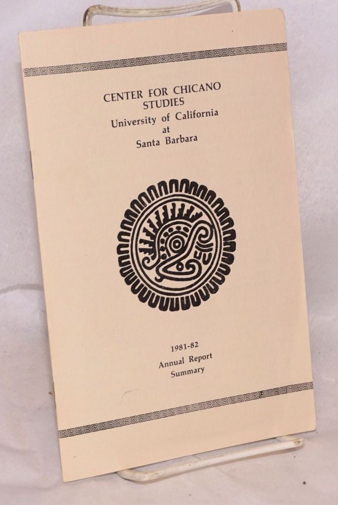 Center for Chicano Studies, University of California at Santa Barbara: 1981-1982 Annual Report Summary. Center for Chicano Studies.