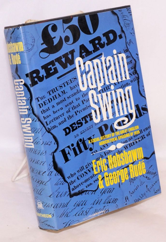 Captain Swing; A Social History of the Great English Agricultural Uprising of 1830 [subtitle from dj]. E. J. Hobsbawm, George Rudé.