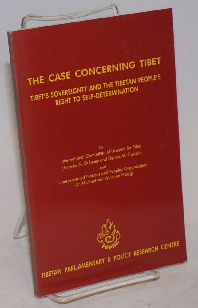 The case concerning Tibet: Tibet's sovereignty and the Tibetan people's right to self-determination. Andrew G. Dulaney, Dennis M. Cusack, M C. van Walt van Praag.